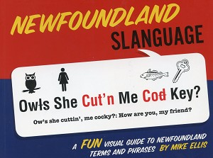 Newfoundland Slanguage - A Fun visual guide to Newfoundland Terms and Phrases - Mike Ellis