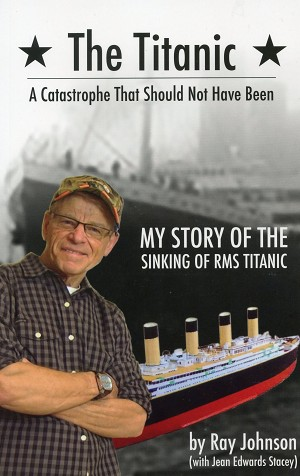 The Titanic - A Catastrophe That Should Not Have Been - My Story of the Sinking of RMS Titanic