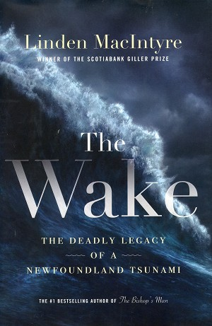 The Wake - The Deadly Legacy Of A Newfoundland Tsunami - Linden MacIntyre - Hard Cover